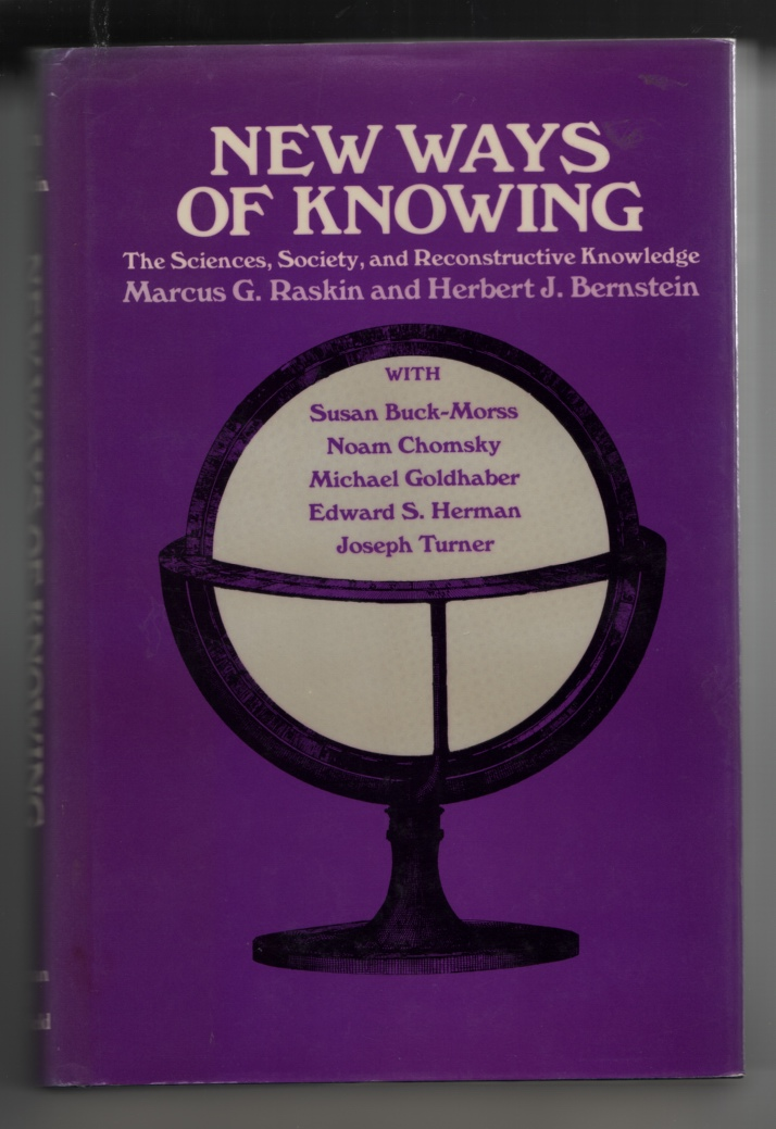 New Ways of Knowing: the Sciences, Society, and Reconstructive Knowledge, Raskin, Marcus G. & Herbert J. Bernstein (Eds. )
