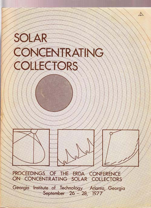 Image for Solar Concentrating Collectors: Proceedings of the ERDA Conference on Concentrating Solar Collectors Held at Geogia Institute of Technology, September 26-28, 1977