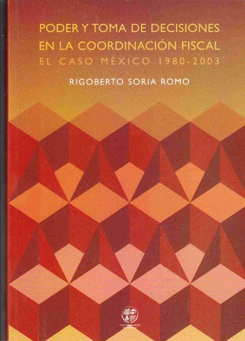 Image for Poder Toma de Decisiones en la Coordinacion Fiscal el Caso Mexico 1980-2003