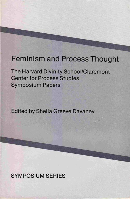 Image for Feminism and Process Thought: the Harvard Divinity School-Claremont Center for Process Studies Symposium Papers