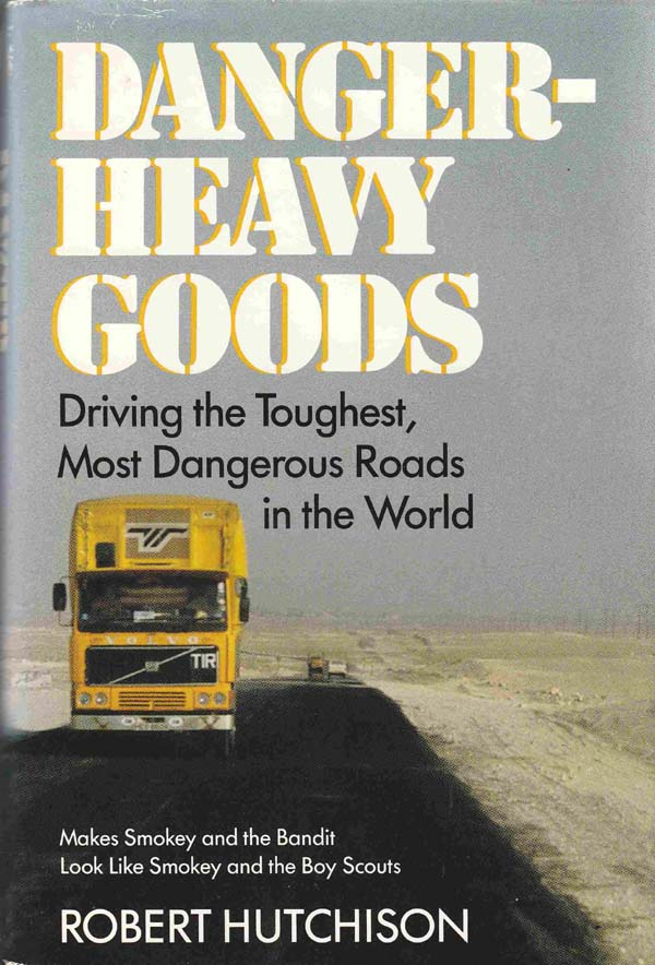 Image for Danger-Heavy Goods: Driving the Toughest, Most Dangerous Roads in the World