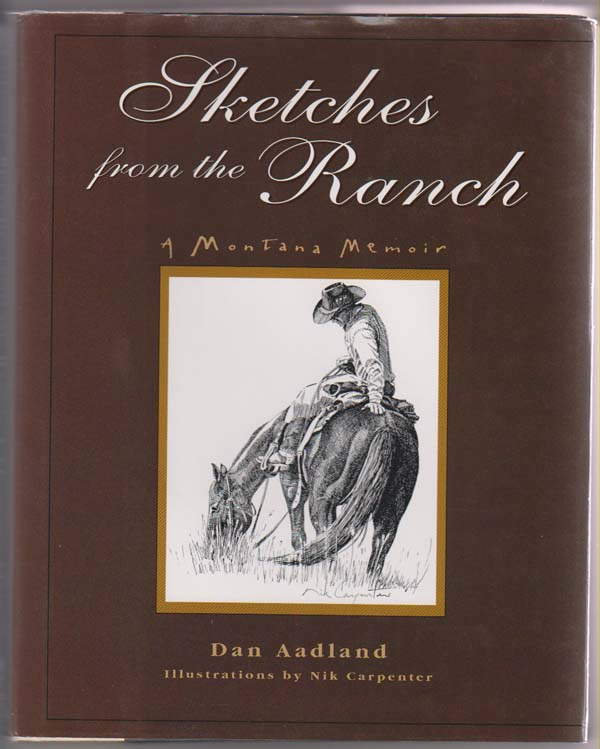 Sketches from the Ranch:   A Montana Memoir, Aadland, Dan; Carpenter, Nik