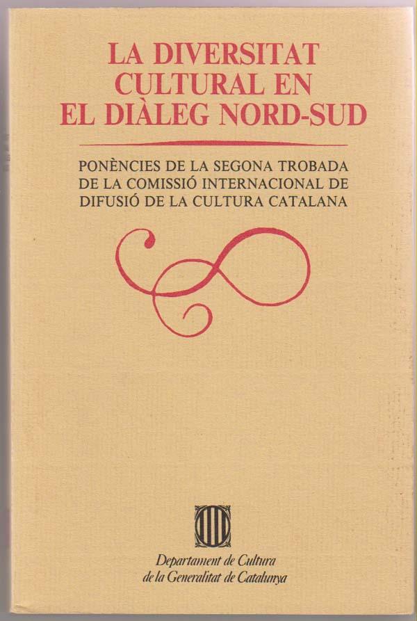 Image for La Diversitat Cultural En El Dialeg Nord-Sud. Ponencies De La Segona Trobada De La Comissio Internacional De Dufusio De La Cultura Catalana