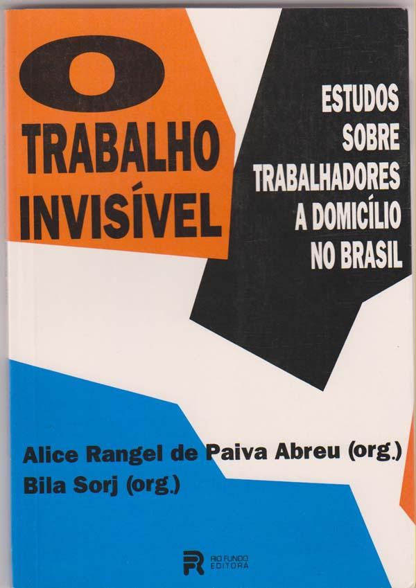 Image for O Trabalho invisivel Estudos Sobre Trabalhadores a Domicilio No Brasil [The Invisible Work: Studies of Homemakers in Brazil]