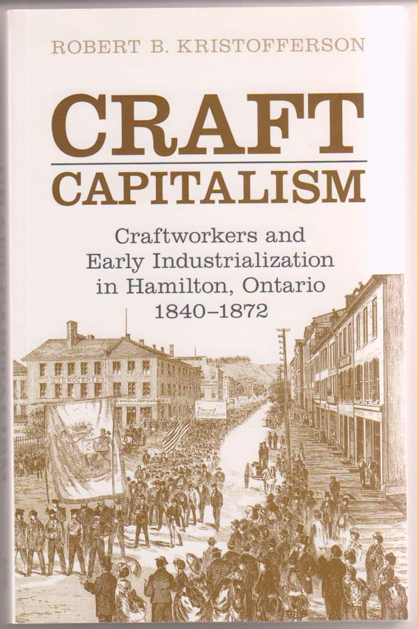 Image for Craft Capitalism:  Craftsworkers and Early Industrialization in Hamilton, Ontario, 1840-1872