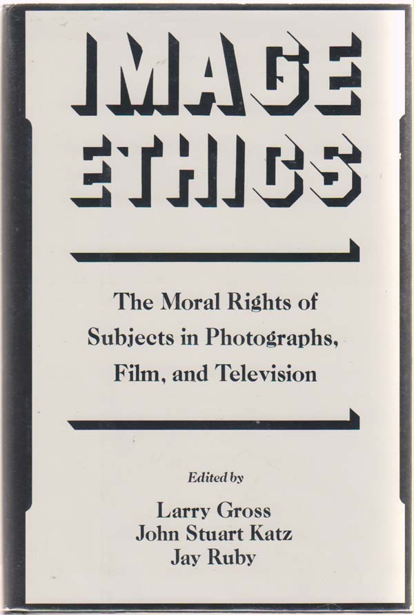 Image for Image Ethics  The Moral Rights of Subjects in Photographs, Film, and Television