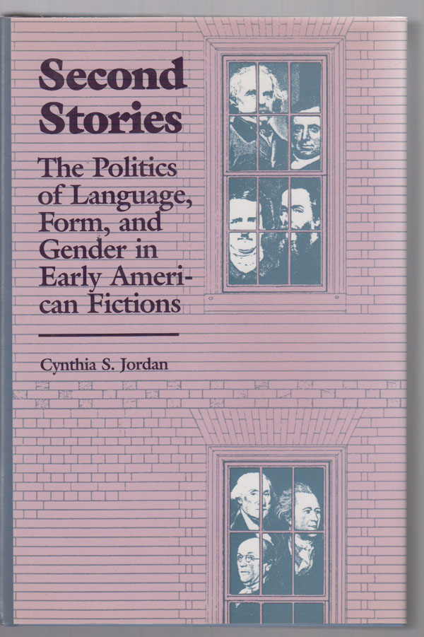 Image for Second Stories: the Politics of Language, Form, and Gender in Early American Fictions