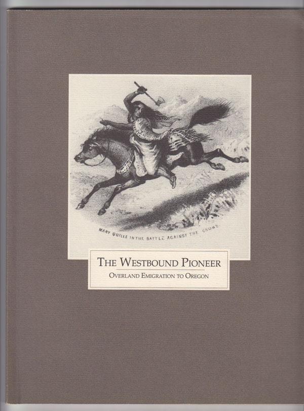 The Westbound Pioneer: Overland Emigration to Oregon, Byrd, Cecil K