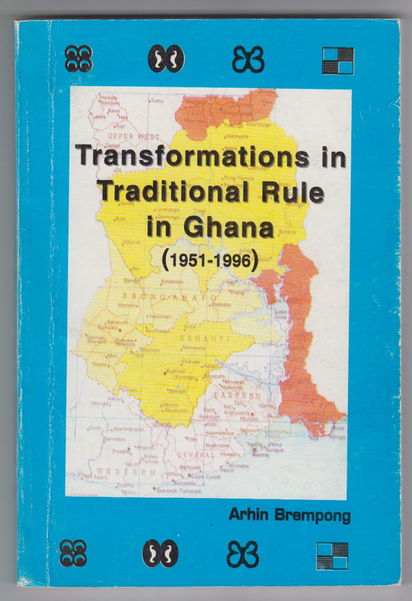 Transformations and Traditional Rule in Ghana, 1951-1996, Brempong, Arhin &  Kwame Arhin