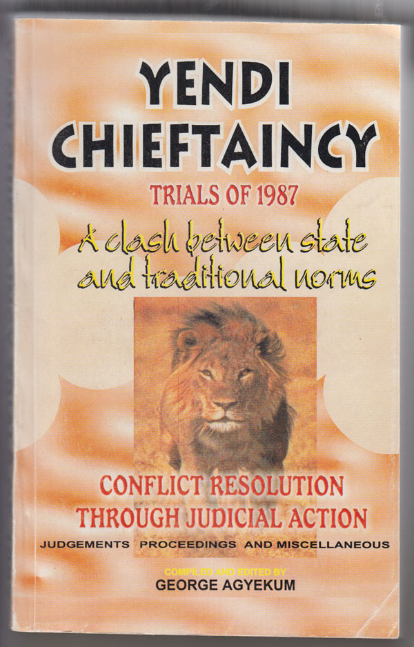 Yendi Chieftaincy; Trials of 1987: a Clash Betweem State Amd Traditional Norms Conflict Resolution through Judicial Action, Agyekum, George