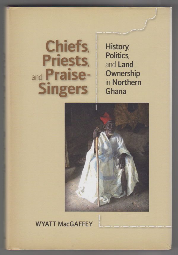 Image for Chiefs, Priests, and Praise-Singers:   History, Politics, and Land Ownership in Northern Ghana
