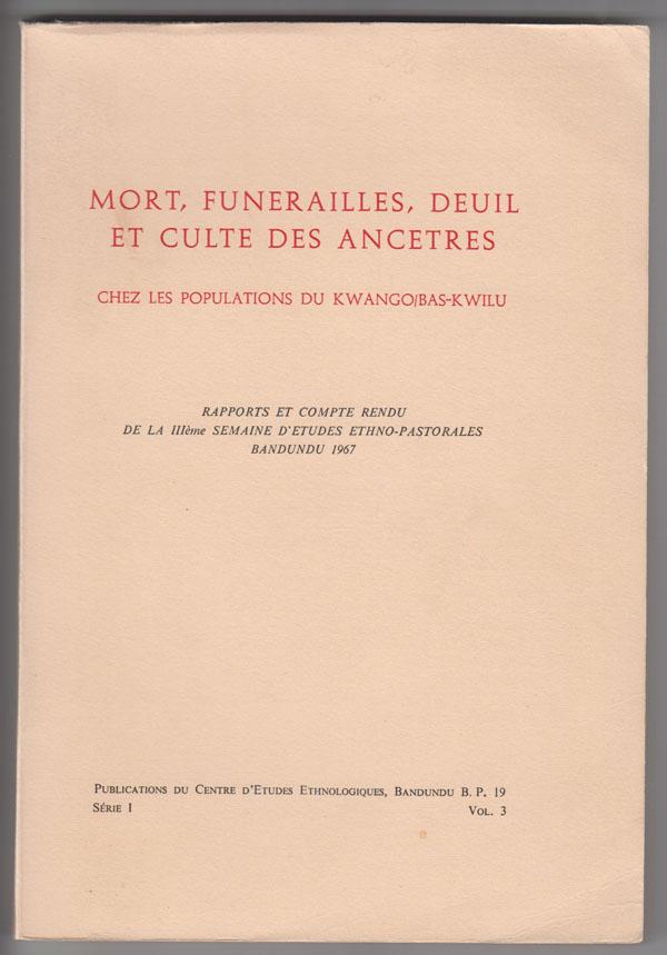 Image for Mort, Funerailles, Deuil Et Culte Des Ancestres Chez Les Populations Du Kwango/bas-Kwilu Rapports et Compte Rendu de la Illeme Semaine D'Etudes Ethno-Pastorales Bandundu 1967