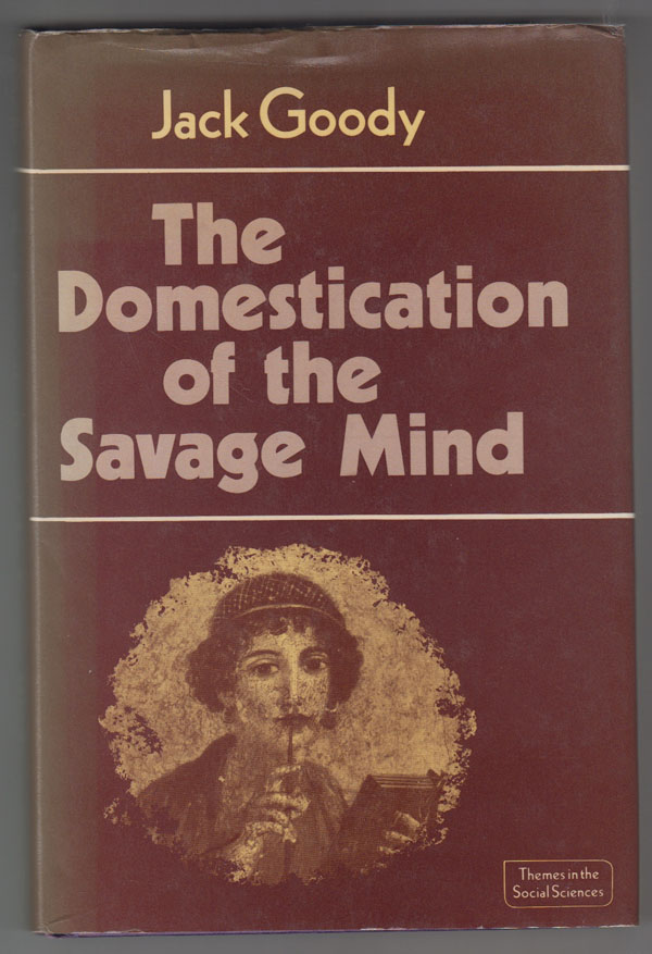 The Domestication of the Savage Mind, Goody, Jack.