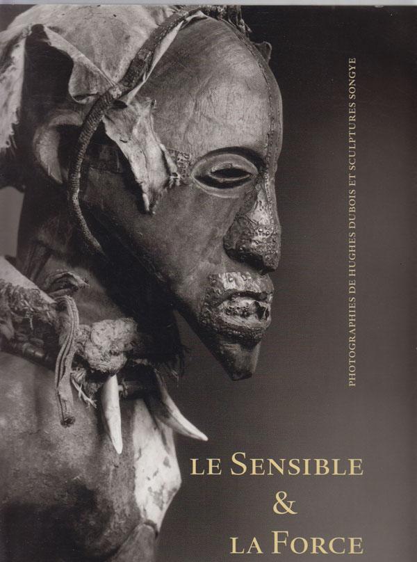 Image for Le Sensible Et La Force Photographies De Hughes Dubois Et Sculptures Songye