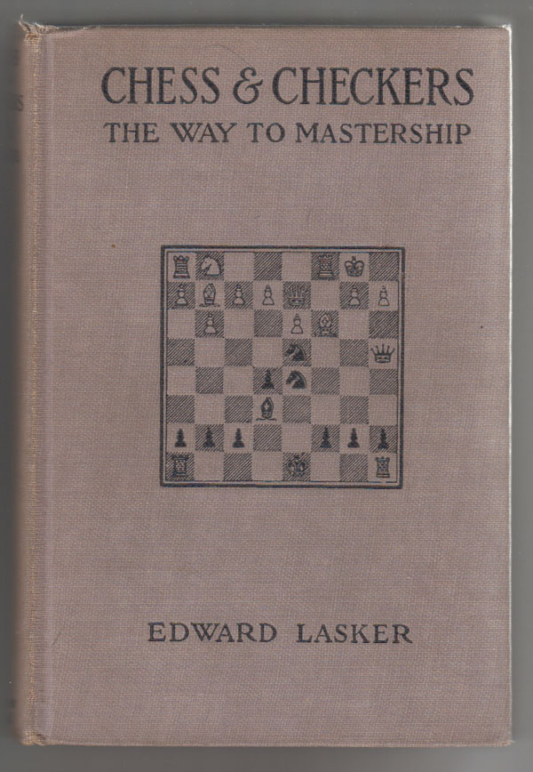 Image for Chess and Checkers, the Way to Mastership. Complete Instructions for the Beginner, Valuable Suggestions for the Advanced Player.