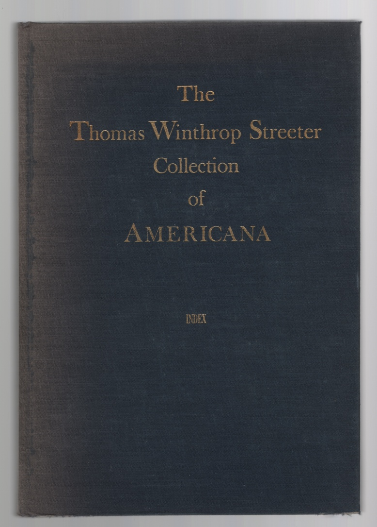 Image for The Celebrated Collection of Americana Formed by the Late Thomas Winthrop Streeter  Index: A Dictionary Check-List of the Seven Sale Catalogues October 1966- October 1969