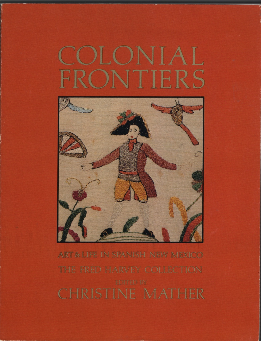 Image for Colonial Frontiers  Art and life in Spanish New Mexico : the Fred Harvey Collection