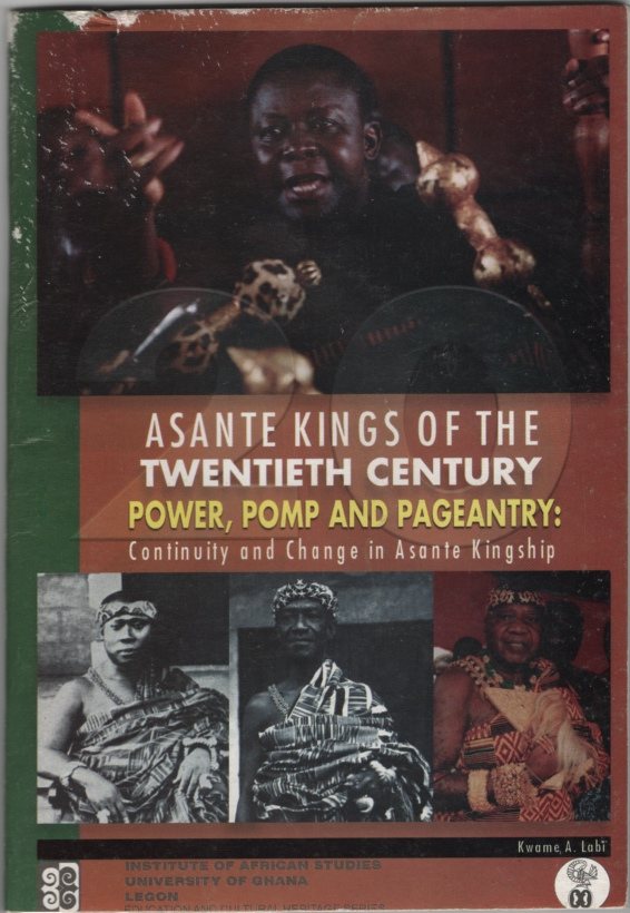 Image for Asante kings of the twentieth century Power, Pomp, and Pageantry : Continuity and Change in Asante Kingship