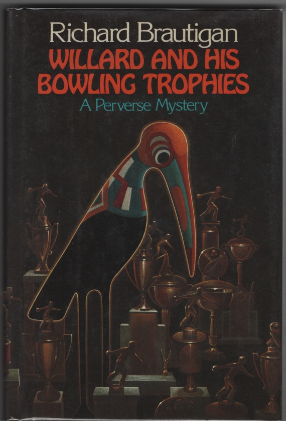 Willard and His Bowling Trophies A Perverse Mystery, Brautigan, Richard