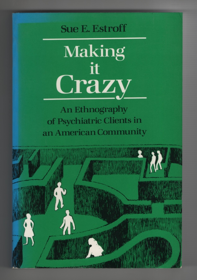 Image for Making it Crazy An Ethnography of Psychiatric Clients in an American Community