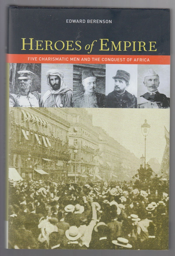 Heroes of Empire  Five Charismatic Men and the Conquest of Africa, Berenson, Edward