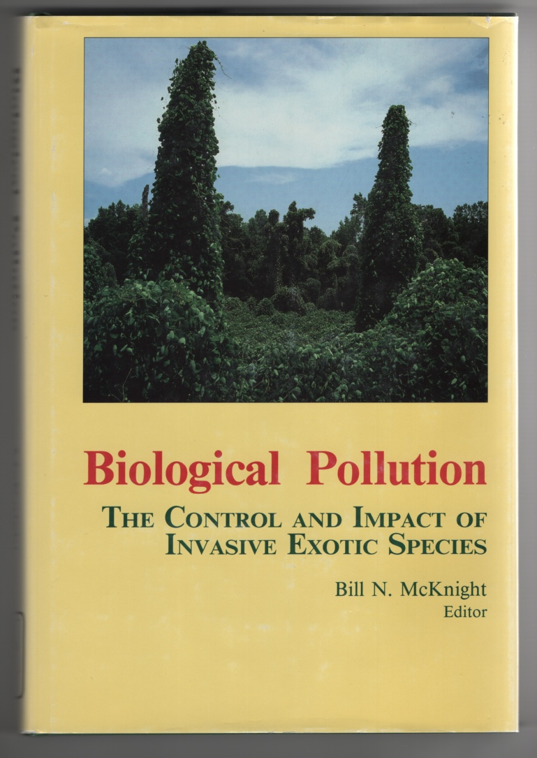 Biological Pollution: the Control and Impact of Invasive Exotic Species The Control and Impact of Invasive Exotic Species : Proceedings of a Symposium Held At the University Place Conference Center,, McKnight, Bill N.