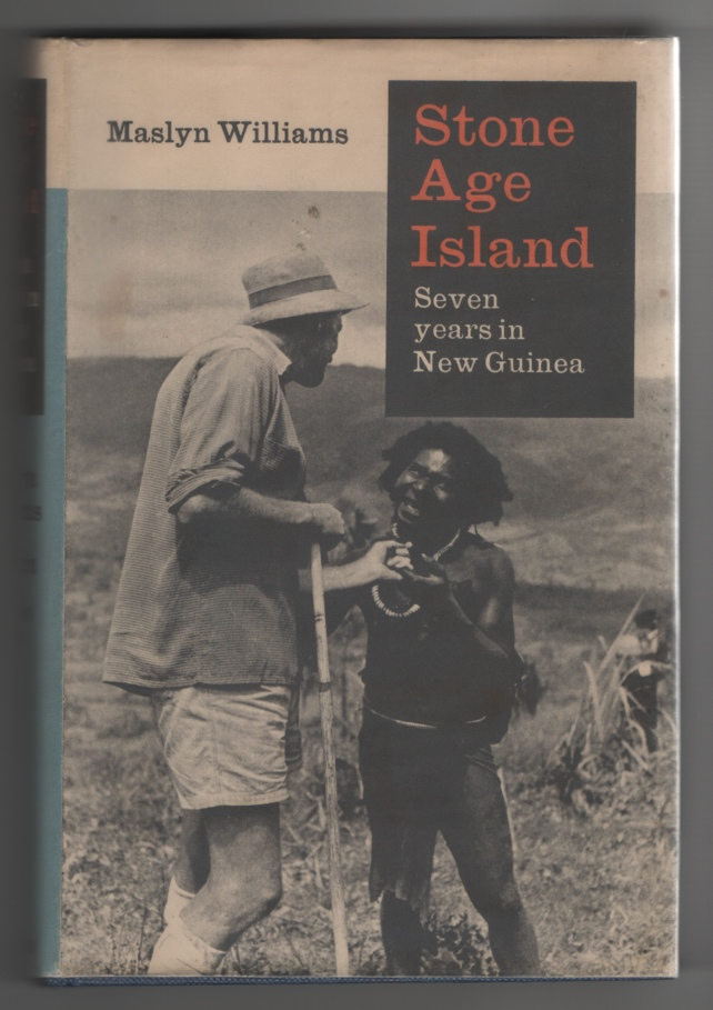 Stone Age Island;  Seven Years in New Guinea, Williams, Maslyn
