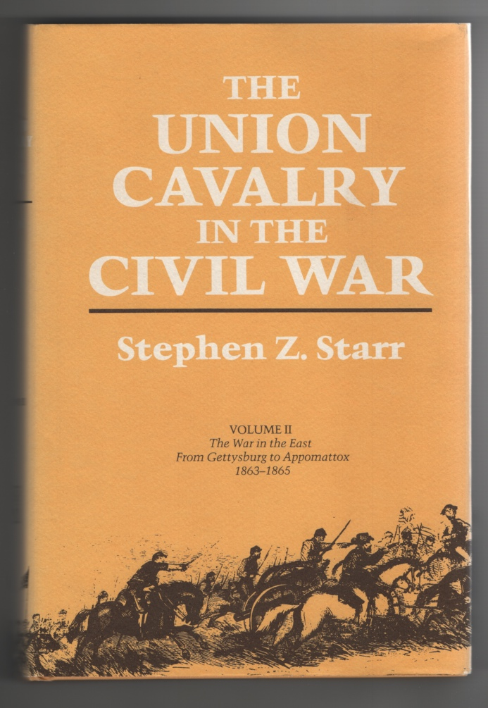 Union Cavalry in the Civil War, Vol. 2 The War in the East, from Gettysburg to Appomattox, 1863-1865, Starr, Stephen Z.