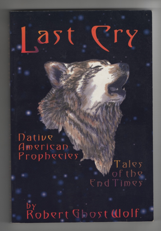 Last Cry Native American Prophecies Tales of the End Times, Wolf, Robert Ghost