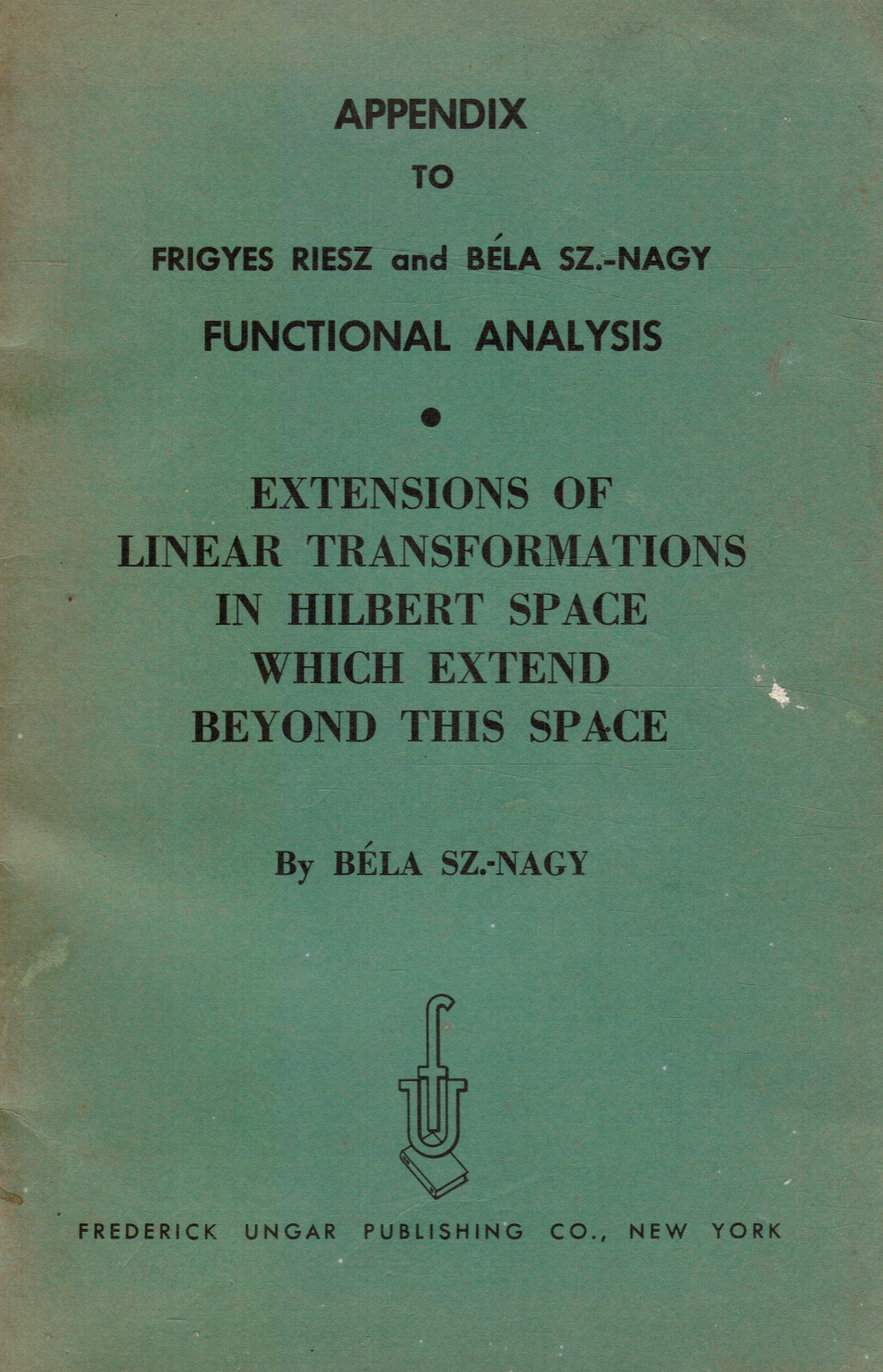 Image for Appendix to Frigyes Riesz and Bela Sz. -Nagy, Functional Analysis: Extensions of Linear Transformations in Hilbert Space Which Extend Beyond This Space