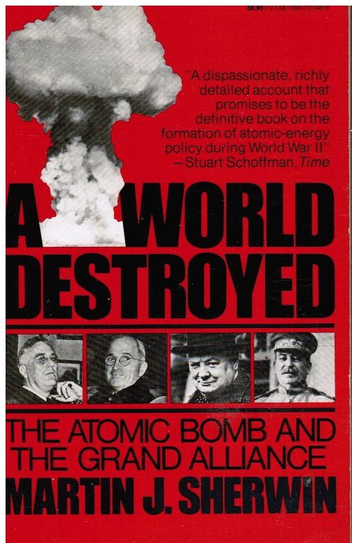 Image for A World Destroyed - The Atomic Bomb And The Grand Alliance
