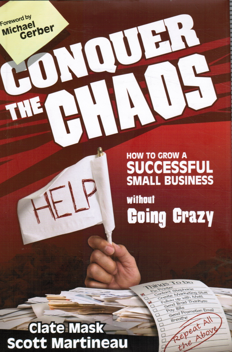 Image for Conquer the Chaos: How to Grow a Successful Small Business Without Going Crazy