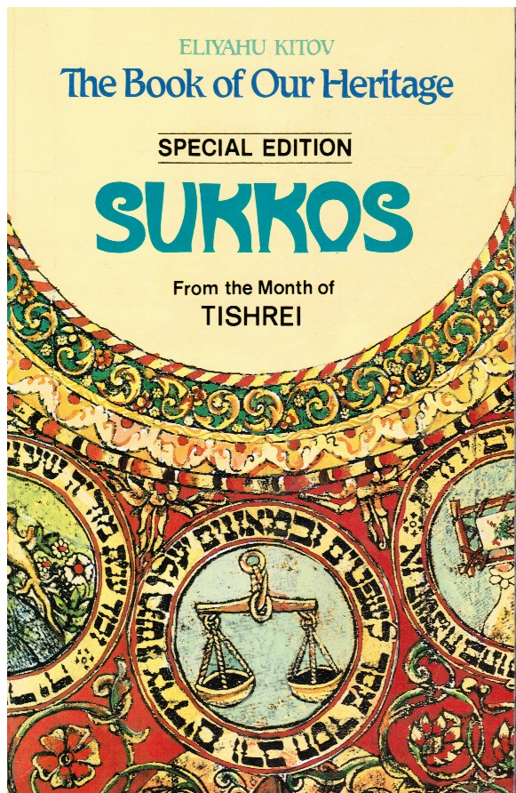 Image for The Book of Our Heritage: SUKKOS - from the Month of TISHREI