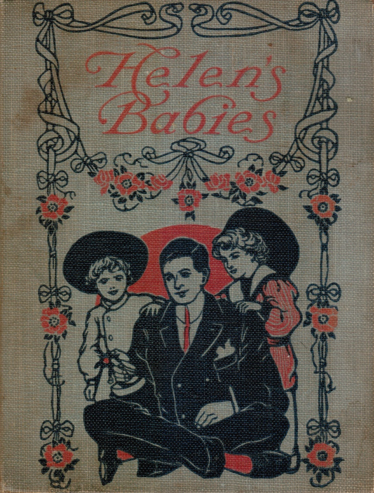 Image for Helen's Babies : with Some Account of Their Ways, Innocent, Crafty, Angelic, Impish, Witching, and Repulsive; Also a Partial Record of Their Actions During Ten Days of Their Existence - by THEIR LATEST VICTIM