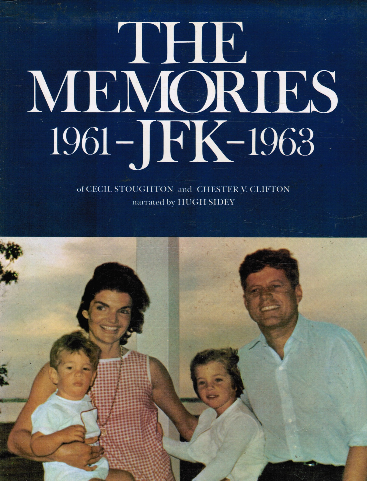 Image for The Memories - JFK, 1961-1963 - of Cecil Stoughton and Major General Chester V. Clifton