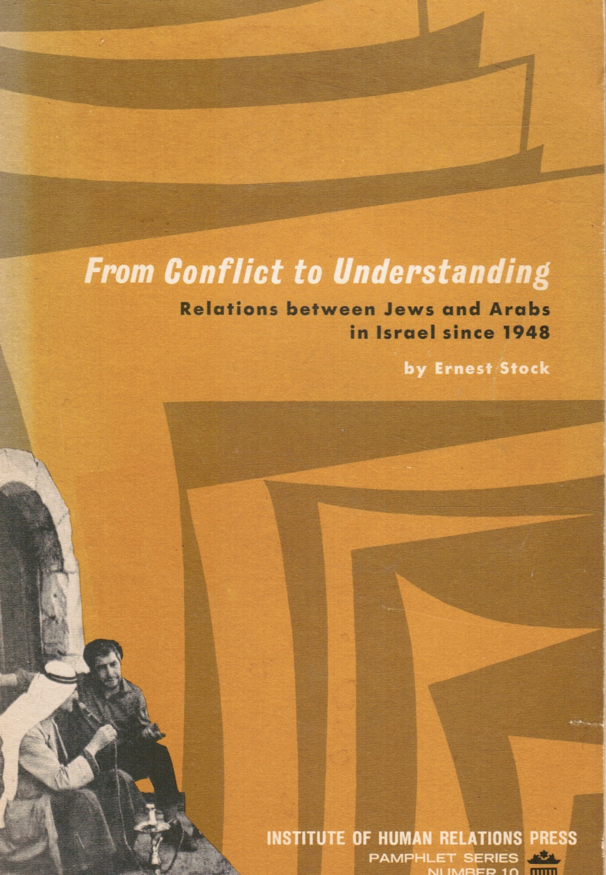 Image for From Conflict to Understanding: Relations between Jews and Arabs in Israel Since 1948 (Institute of Human Relations Press Pamphlet Series, No. 10)