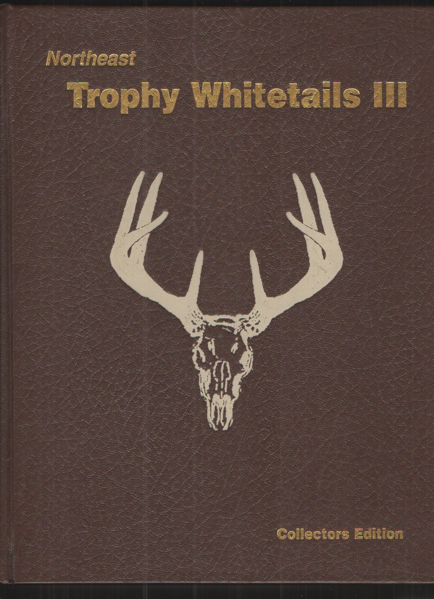 Image for Northeast Trophy Whitetails III : Official Record Book of the Northeast Big Buck Club Collectors Edition