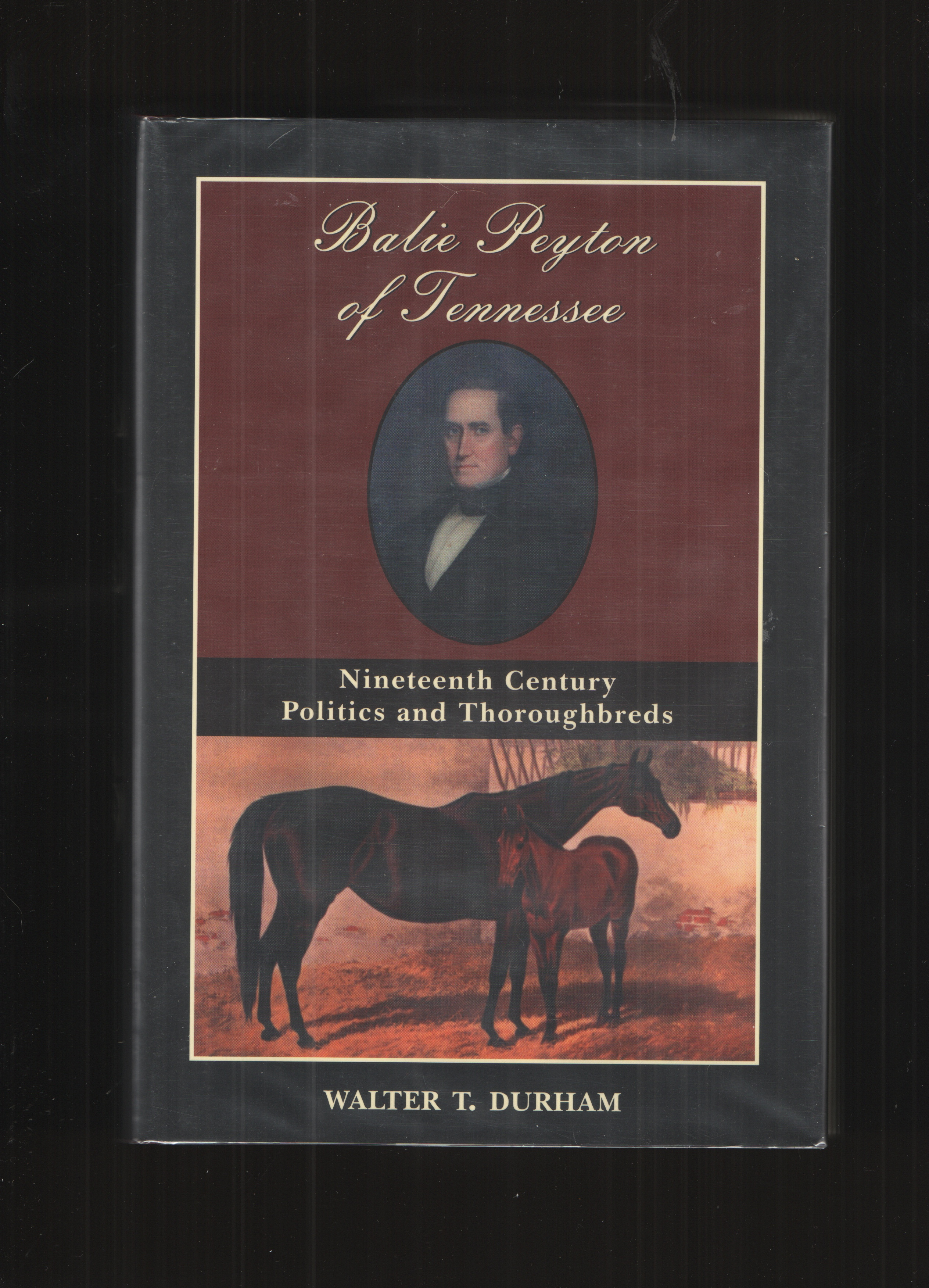 Image for Balie Peyton Of Tennessee  Nineteenth Century Politics And Thoroughbreds