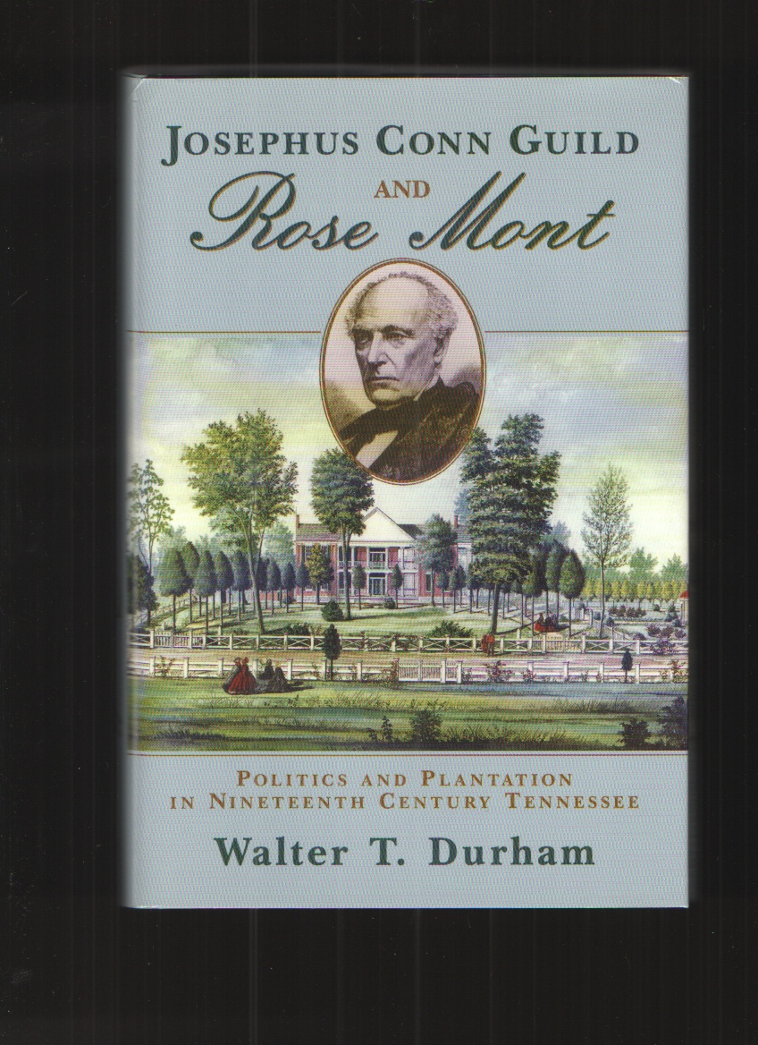 Image for Josephus Conn Guild and Rose Mont  Politics and Plantation in Nineteenth Century Tennessee