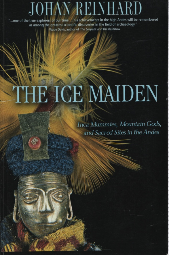 Image for THE ICE MAIDEN Inca Mummies, Mountain Gods, and Sacred Sites in the Andes