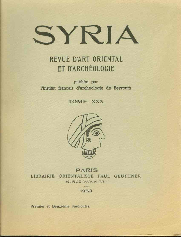 Image for SYRIA. REVUE D'ART ORIENTAL ET D'ARCHÉOLOGIE Publiée Par L'Institut Français D'Archéologie De Beyrouth Tome XXX. Two Volumes.