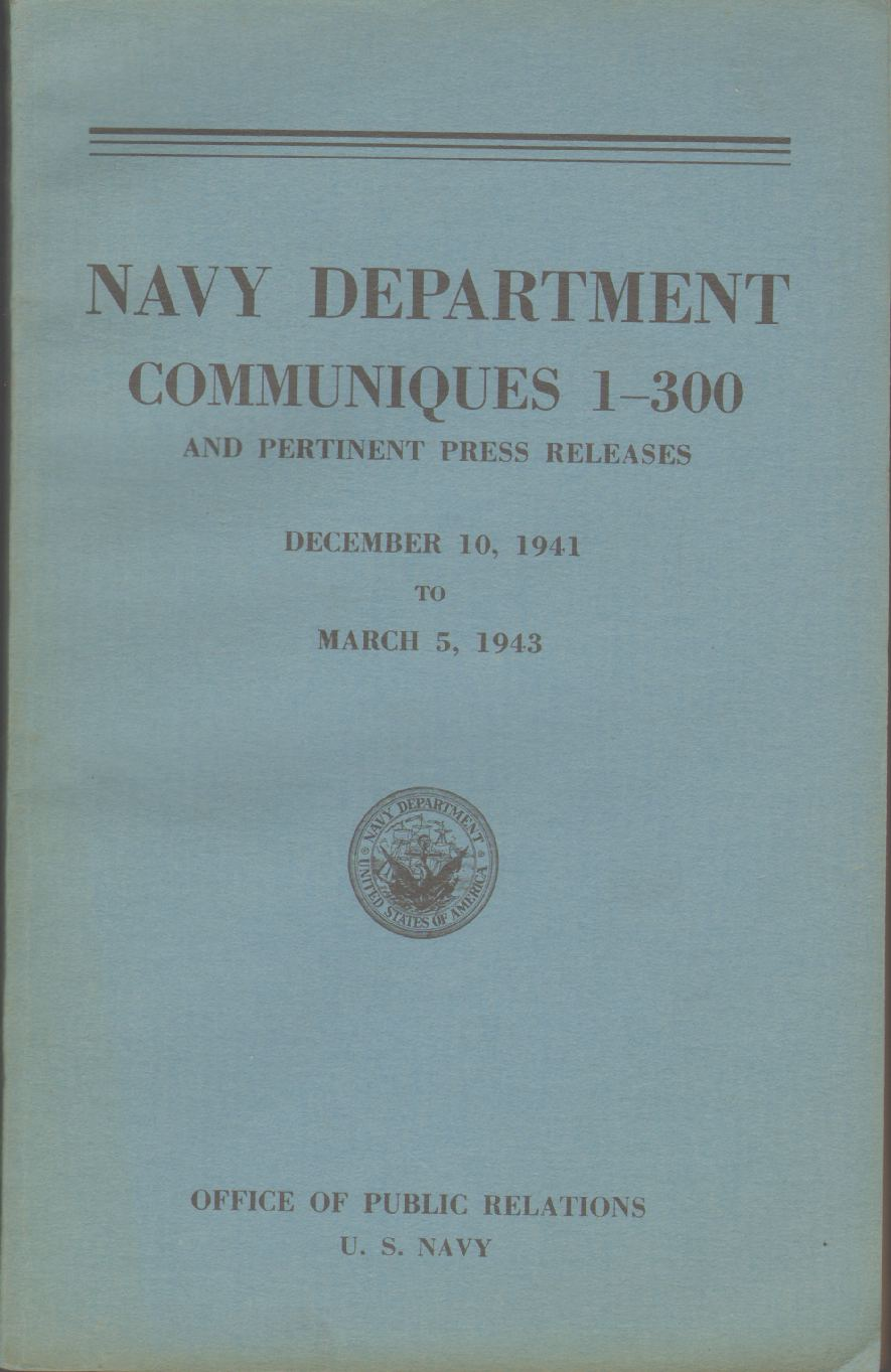 NAVY DEPARTMENT COMMUNIQUÉS 1-300 And Pertinent Press Releases. December 10, 1941 to March 5, 1943, United States Navy. Office Of Public Relations.