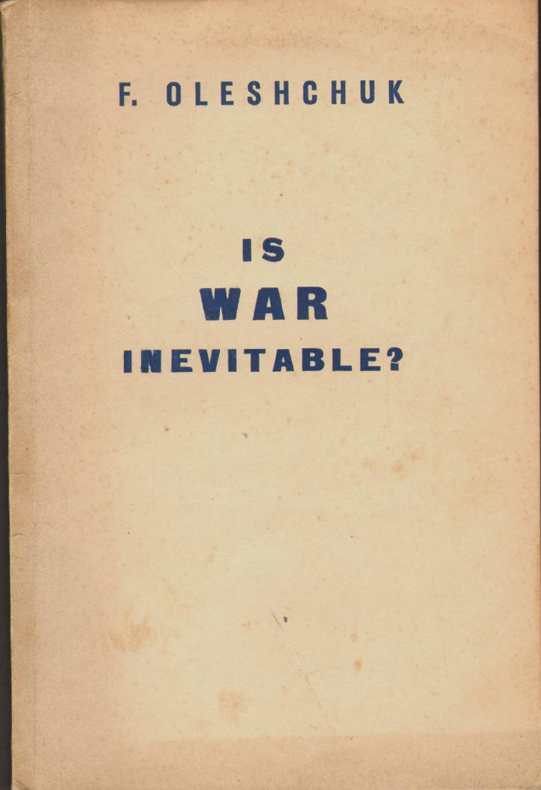 IS WAR INEVITABLE?, Oleshchuk, F.