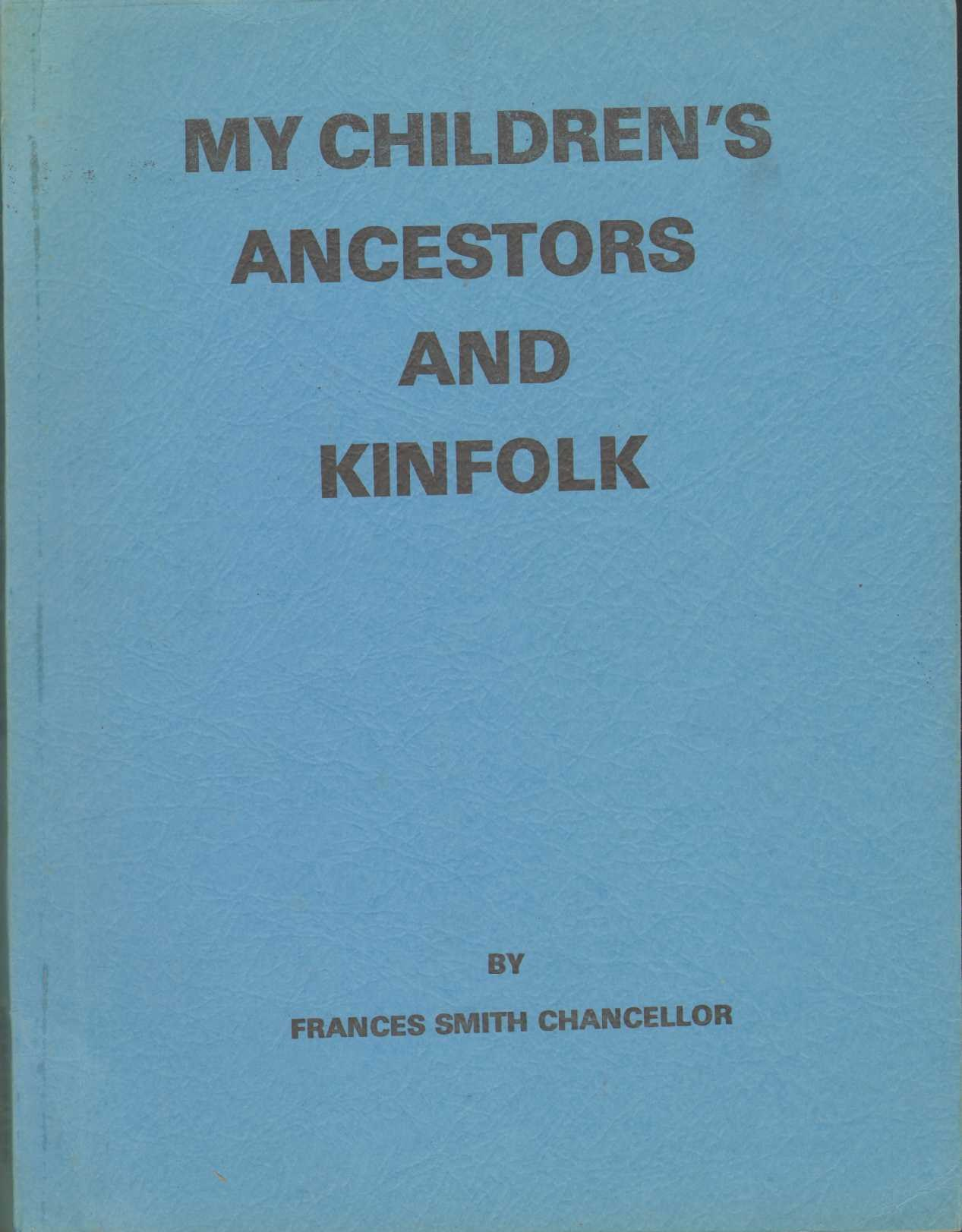 MY CHILDREN'S ANCESTORS AND KINFOLK, Chancellor, Frances Smith