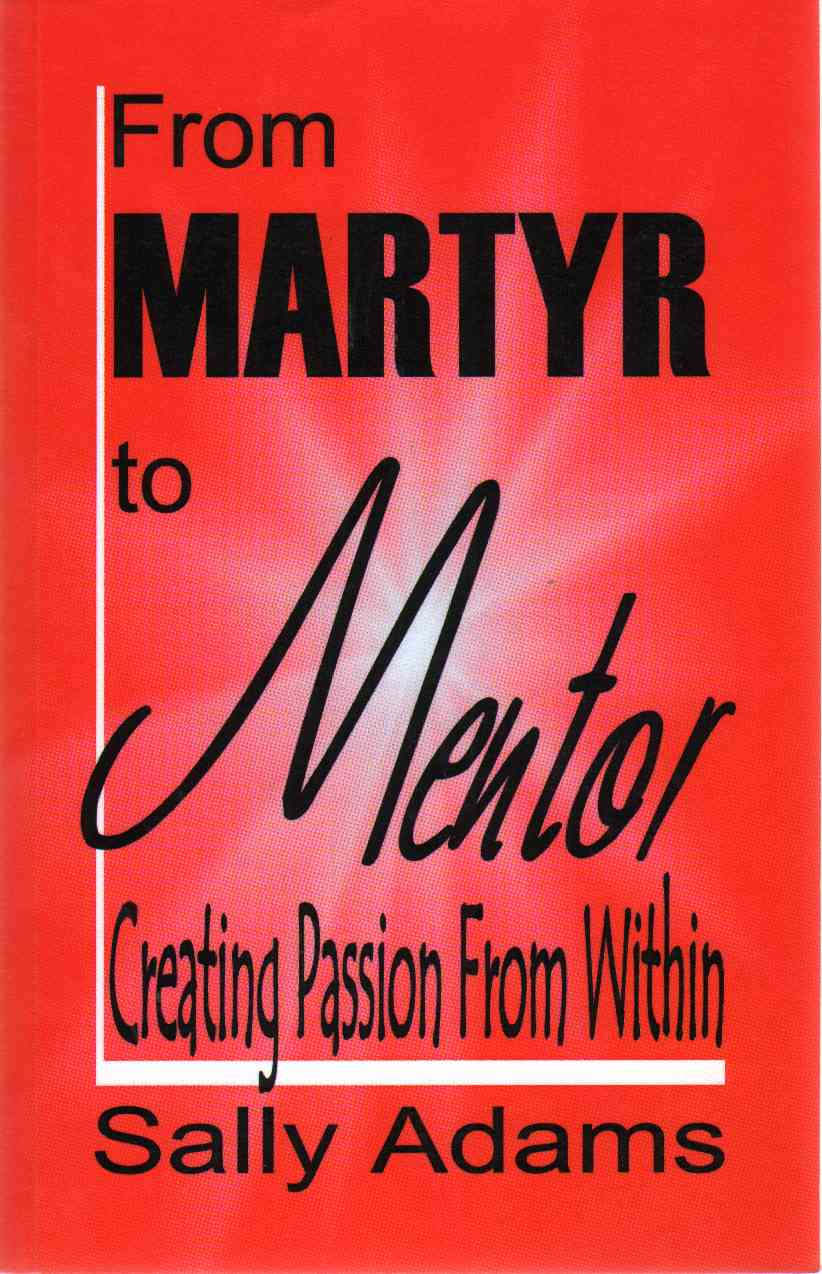 FROM MARTYR TO MENTOR, Creating Passion from Within, Adams, Sally
