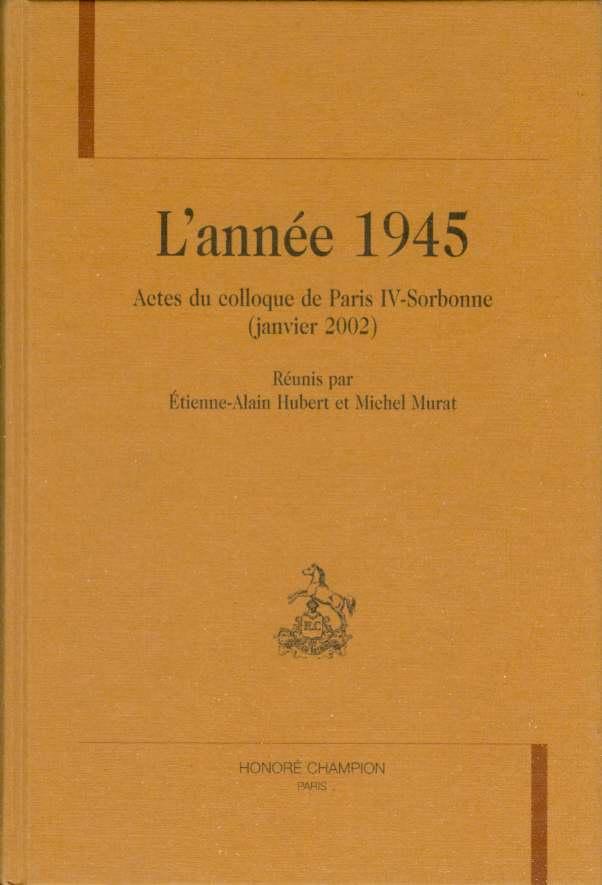 Image for L'ANNEE 1945 :  Actes Du Colloque De Paris IV Sorbonne (Janvier 2002)