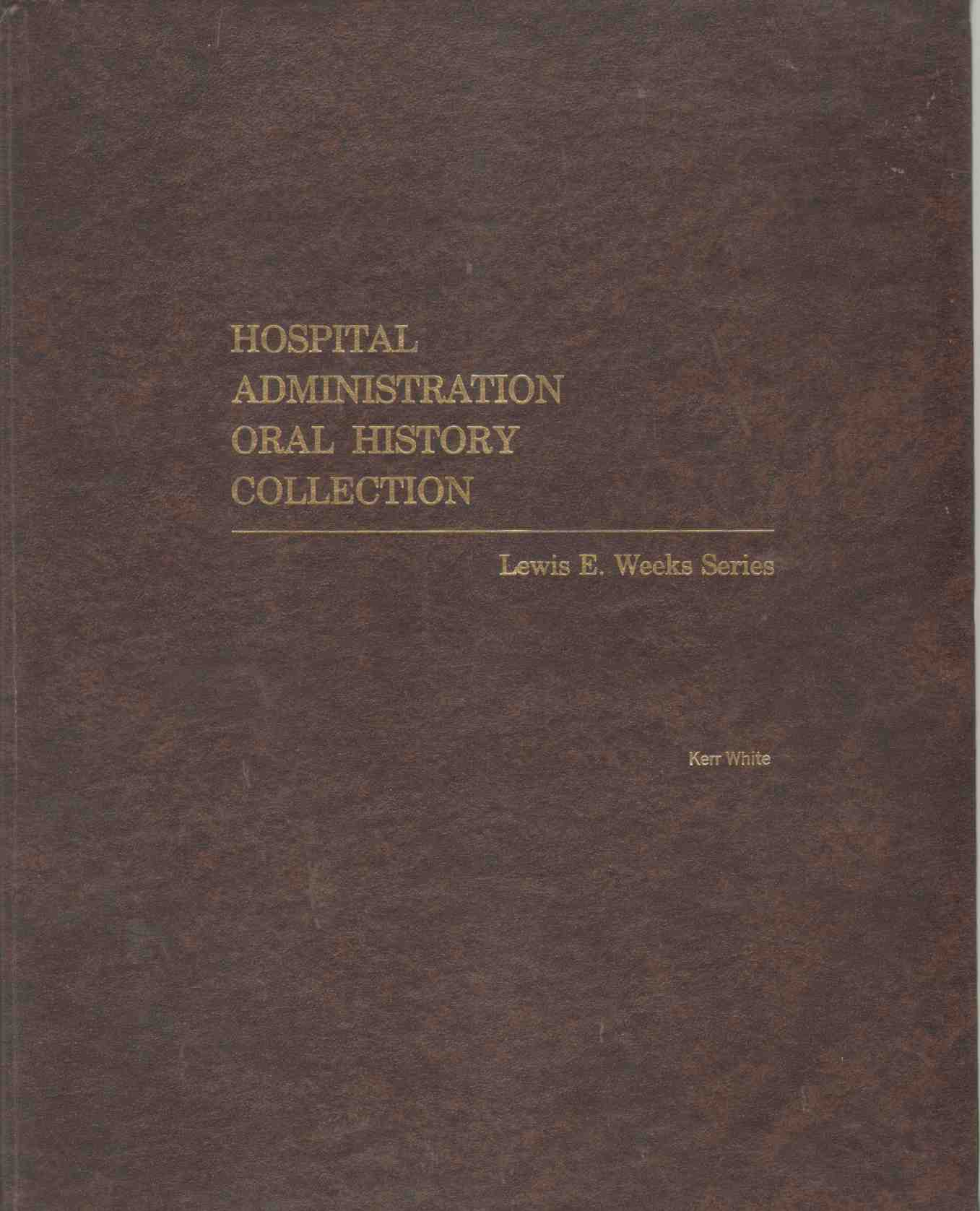 Image for KERR L. WHITE IN FIRST PERSON: AN ORAL HISTORY Hospital Administration Oral History Collection