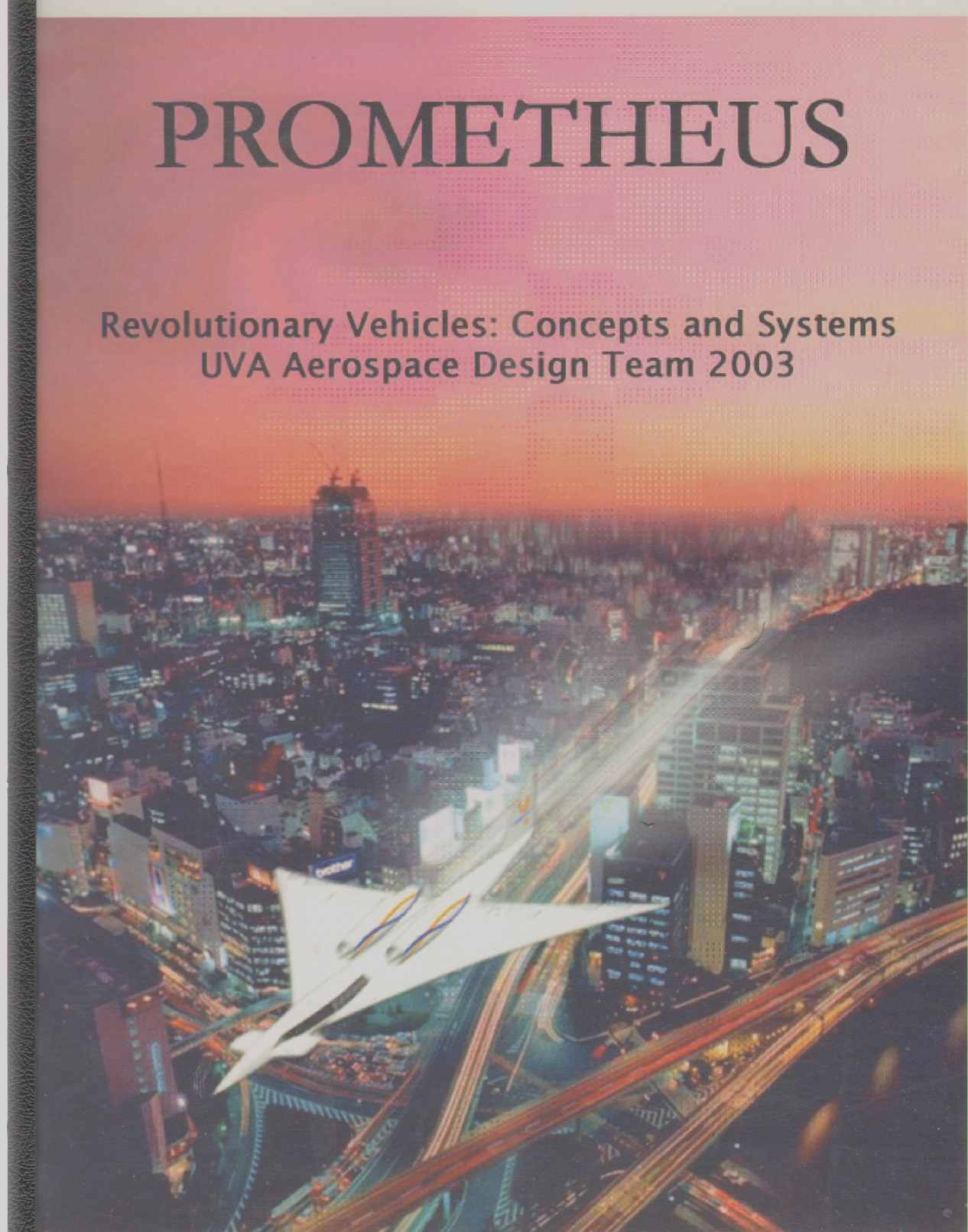 Image for PROMETHEUS Revolutionary Vehicles: Concepts and Systems UVA Aerospace Design Team 2003