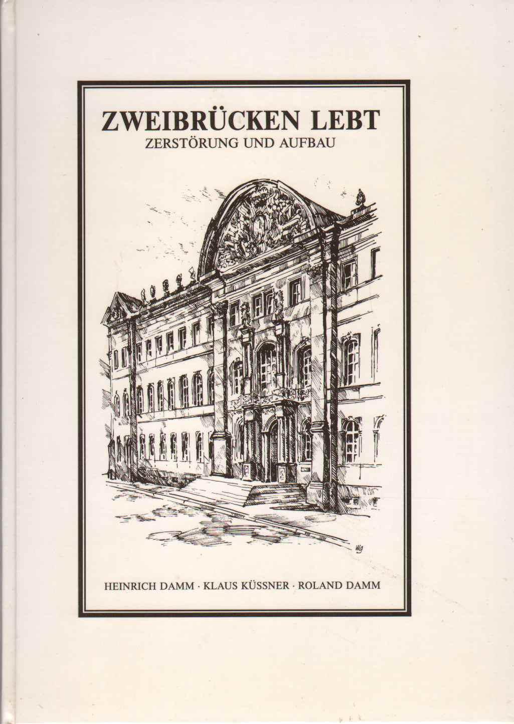 Image for ZWEIBRÜCKEN LEBT:  Zerstörung Und Aufbau Mit 142 Abbildungen