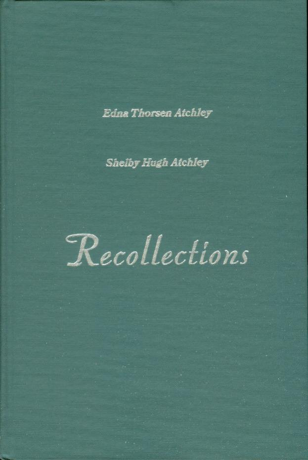RECOLLECTIONS, Atchley, Edna Leblanche Thorsen and Shelby Hugh Atchley
